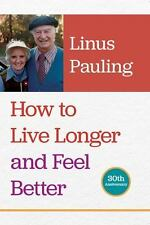 How to Live Longer and Feel Better: By Pauling, Linus