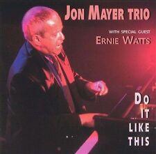 DO IT LIKE THIS: JON MAYER TRIO (w/Ernie Watts) NEW CD