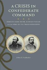 A Crisis in Confederate Command : Edmund Kirby Smith, Richard Taylor, and the...