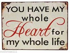 Gorgeous Words ~ You Have My Whole Heart For My Whole Life ~ Tin Sign ~ Wedding
