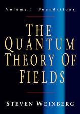The Quantum Theory of Fields: Volume 1, Foundations by Steven Weinberg...