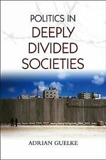 Politics in Deeply Divided Societies by Guelke, Adrian