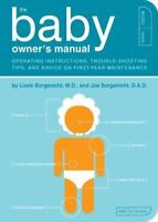The Baby Owner's Manual: Operating Instructions, Trouble-Shooting Tips, and Adv