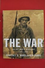 THE WAR - AN INTIMATE HISTORY by Ken Burns, Geoffrey C. Ward - WW2 (HC/DJ, 2007)