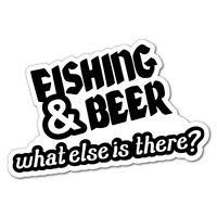 FISHING AND BEER WHAT ELSE IS THERE Sticker Decal Boat Fishing Tackle 4x4 #5800J
