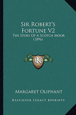 Sir Robert's Fortune V2: The Story Of A Scotch Moor (1896) by Margaret Oliphant