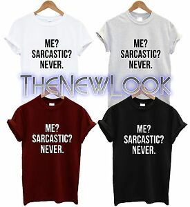 ME SARCASTIC NEVER T SHIRT FASHION TUMBLR BLOGGER SWAG DOPE NEW GIFT UNISEX