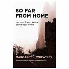 So Far from Home: Lost and Found in Our Brave New World, Wheatley, Margaret J.,