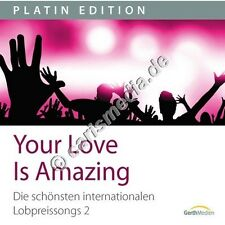 CD: YOUR LOVE IS AMAZING - Die schönsten internationalen Lobpreissongs (2) *NEU*