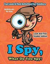 I Spy, What Do You Spy! Fun Look & Find Activities For Toddlers - Look And Find
