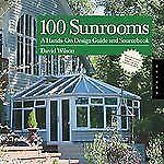100 Sunrooms: A Hands-on Design Guide and Sourcebook