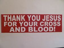 """""""THANK YOU JESUS FOR YOUR CROSS AND BLOOD!"""" 3"""" X 10"""" BUMPER STICKER-NEW!"""