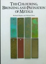 MICHAEL ROWE Richard Hughe The Colouring Bronzing and Patination of Metal lk new
