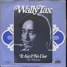 7inch WALLY TAX it ain't no use HOLLAND EX +PS 1974