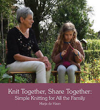 Knit Together, Share Together: Simple Knitting for All the Family by Marja de Ha