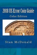 2018 US Error Coin Guide : Color Edition by Stan McDonald (2017, Paperback)