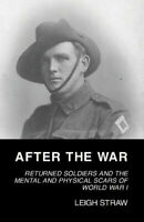 After the War Returned Soldiers and the Mental and Physical Scars of WWI NEW