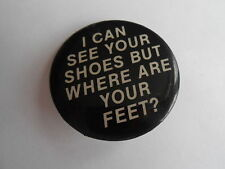 Cool Vintage I Can See Your Shoes But Where Are Your Feet Risque Slogan Pinback