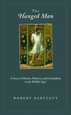 The Hanged Man : A Story of Miracle, Memory, and Colonialism in the Middle Ages