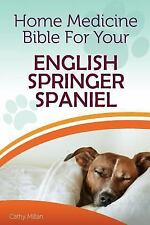 Home Medicine Bible for Your English Springer Spaniel : The Alternative.
