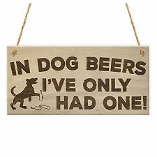 In Dog Beers Only Had One Funny Pub Bar Man Cave Hanging Plaque Alcohol Sig U2V4