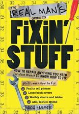 The Real Man's Guide to Fixin' Stuff : How to Repair Anything You Need (Or Just