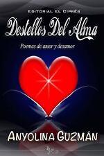 Destellos Del Alma : Poemas de Amor y Desamor by Anyolina Guzman (2013,...