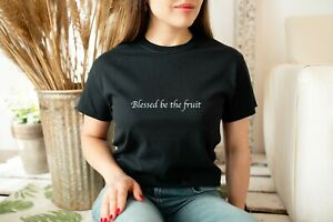 HANDMAIDS TALE BLESSED BE THE FRUIT T SHIRT TEE PRAISE BE TV TOP NETFLIX GIFT