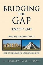 Bridging the Gap : The 7th Day Who was Early Man Vol. 2 Age of Phenomenal...