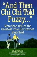 """""""And Then Chi Chi Told Fuzzy-- """": More Than 250 of the Greatest True Golf Storie"""