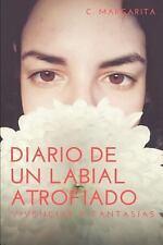 Diario de un Labial Atrofiado : Vivencias y Fantasías by C. Margarita (2017,...