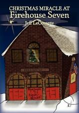 Christmas Miracle at Firehouse Seven by Jeff LeCompte (2011, Paperback)