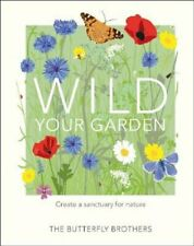Wild Your Garden Create a sanctuary for nature 9780241435816 | Brand New