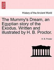 The Mummy's Dream, An Egyptian Story Of The Exodus. Written And Illustrated B...