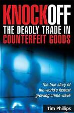 Knockoff: The Deadly Trade in Counterfeit Goods: The True Story of the...