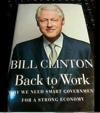 Bill Clinton Back To Work. Signed, 1st Edition
