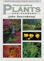 Photographing Plants and Gardens: Photographic Hints and Tips By John Doornkamp