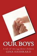 Our Boys : A Tale of Two Egg-Donor Children by Gina Hashrard (2014, Paperback)