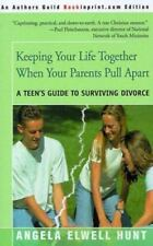 Keeping Your Life Together When Your Parents Pull Apart: A Teen's Guide to Survi