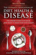 NEW The Ultimate Unification of Diet, Health and Disease by Mr. Walter Wood