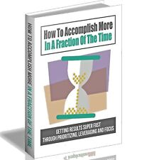 HOW TO ACCOMPLISH MORE IN A FRACTION OF THE TIME E-book in pdf+With Resell Right