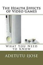 NEW The Health Effects of Video Games: What You Need to KNow by Adetutu Ijose