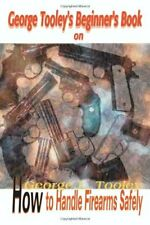 George Tooley's Beginner's Book on How to Handle Firearms Safely, Tooley, L.,,