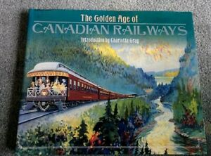 The GOLDEN AGE OF CANADIAN RAILROADING Classic Routes Steam History Gray Cooper