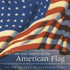 The Care and Display of the American Flag by Editors of Sharpman.Com