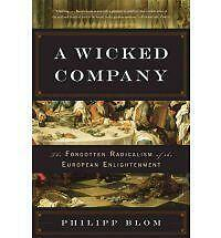 A Wicked Company: The Forgotten Radicalism of the European Enlightenment, Blom,