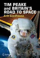 TIM PEAKE and BRITAIN'S ROAD TO SPACE by Erik Seedhouse 9783319579061