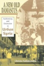 Indiana Series in Middle East Studies: A New Old Damascus : Authenticity and...