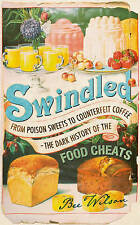 Swindled: From Poison Sweets to Counterfeit Coffee - The Dark History of the Foo