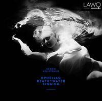 Elisabeth Holmertz - Hellstenius: Ophelias: Death by Water Singing [CD]